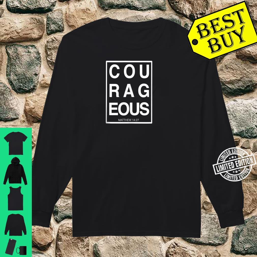 Courageous Matthew 1427 Jesus Give Us Courage Shirt long sleeved
