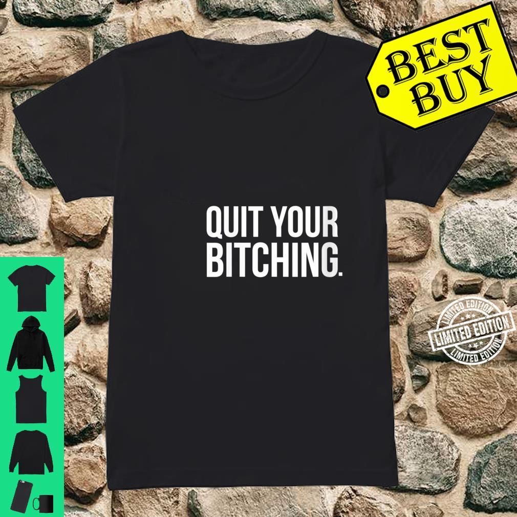 Womens Quit Your Bitching Shirt ladies tee